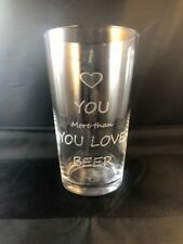 I love you more than you love Beer - Valentines Pint Glass - fun gift