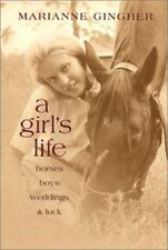 A Girl's Life : Horses, Boys, Weddings, and Luck by Marianne Gingher (2001,...