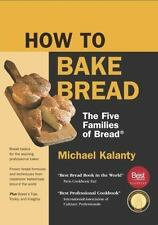 HOW TO BAKE BREAD - KALANTY, MICHAEL - NEW PAPERBACK BOOK