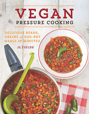 Vegan Pressure Cooking: Delicious Beans, Grains, and One-Pot Meals in Minutes '