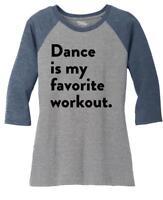 Ladies Dance Is My Favorite Workout 3/4 Raglan Dancer Gym Shirt