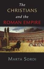 The Christians and the Roman Empire: By Marta Sordi, Annabel Bedini