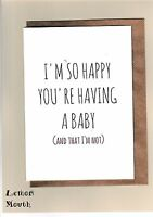 Funny Greetings Card / Pregnant / Friend  - I'm so happy you're having a Baby