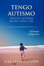 Tengo Autismo : Pero el Autismo No Me Tiene a Mí by Elda Reyes CastañóN...