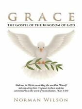 Grace : The Gospel of the Kingdom of God by Norman Wilson (2014, Paperback)