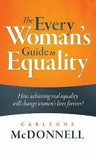 The Every Woman's Guide to Equality: How Achieving Real Equality Will Change Wom