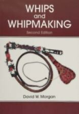 Whips and Whipmaking, , Morgan, David W, Very Good, 2004-03-01,