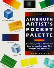 Airbrush Artist's Pocket Palette: Practical, Visual Advice on How to Render over