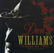DON WILLIAMS - IT MUST BE LOVE - THE COLLECTION - NEW CD!!