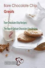 Bare Chocolate Chip Greats : Fave Chocolate Chip Recipes, the Top 69 Deluxe...