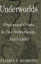 Underworlds : Organized Crime in the Netherlands, 1650-1800 by Florike Egmond...