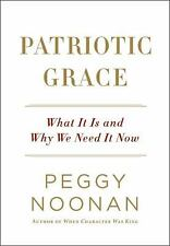Patriotic Grace: What It Is and Why We Need It Now by Noonan, Peggy