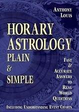 Horary Astrology: Plain & Simple: Fast & Accurate Answers to Real World Question