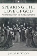 Speaking the Love of God: An Introduction to the Sacraments (Hardback or Cased B