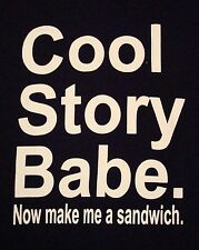 Cool Story Babe. Now Make Me A Sandwich Samich Baby Bro Black T Shirt L