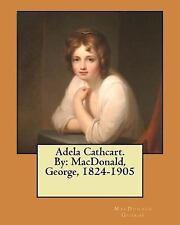 Adela Cathcart. by: MacDonald, George, 1824-1905 by MacDonald George (2017,...