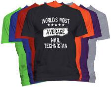 World's Most Average NAIL TECHNICIAN T Shirt Funny Career Job Occupation Shirt