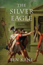 The Silver Eagle: A Novel of the Forgotten Legion by Kane, Ben