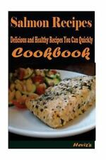 Salmon Recipes : Delicious and Healthy Recipes You Can Quickly and Easily...