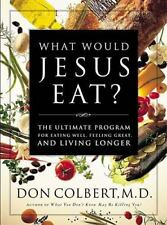 What Would Jesus Eat? The Ultimate Program For Eating Well, Feeling Great, And L