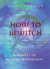 How to Bewitch: A Modern Manual of Witchcraft, Raven Tempest, Used; Good Book