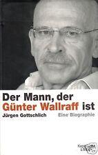 Gotschlich, Jürgen; Der Mann der Günter Wallraff ist, Biographie, 2007