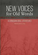 New Voices for Old Words: Algonquian Oral Literatures (Studies in the Anthropolo
