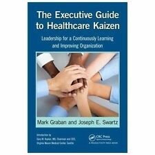 The Executive Guide to Healthcare Kaizen : Creating a Culture of Continuous...