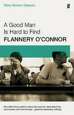 A Good Man is Hard to Find: Faber Modern Classics, O'Connor, Flannery, Excellent