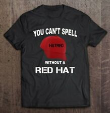 Anti-Trump Can't Spell Hatred Without Red Hat, Unisex T Shirt