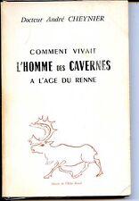 COMMENT VIVAIT L'HOMME DES CAVERNES A L'AGE DU RENNE - Dr A. Cheynier 1967