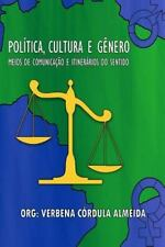 Politica, Cultura e Genero : Meios de Comunicacao e Itinerarios Do Sentido by...