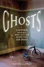 Ghosts: A Natural History: 500 Years of Searching for Proof, Clarke, Roger