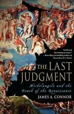 The Last Judgment : Michelangelo and the Death of the Renaissance by James A....