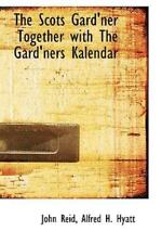 Scots Gard'ner Together with the Gard'ners Kalendar: By John Reid