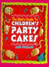 The Idiot's Guide to Children's Party Cakes,Ann Pickard