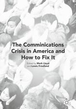 THE COMMUNICATION CRISIS IN AMERICA, AND HOW TO FIX IT - LLOYD, MARK (EDT)/ FRIE
