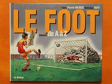 Le Foot illustré de A à Z - Pierre Ménès & Riff - football éditions La Siréne