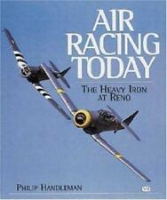 Air Racing Today : Heavy Iron at Reno by Philip Handleman (2001, Paperback)