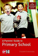 "A Parents' Guide To Primary School: (In Association with the ""Good Schools Guide"