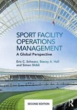 Sport Facility Operations Management : A Global Perspective by Simon Shibli,...