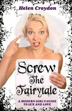 Screw the Fairytale: A Modern Girl's Guide to Sex and Love, Helen Croydon, Very