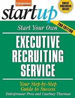 Start Your Own Executive Recruiting Service : Your Step-by-Step Guide to Success