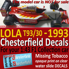 F1 Collection LOLA Ferrari T93/30 1993 CHESTERFIELD water slide DECALS 1:43 size