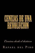 Cenizas de una Revolucion : Cronicas Desde el Destierro by Rafael Pino (2016,...