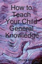 How to Teach Your Child General Knowledge by Shyam Mehta (2009, Paperback)