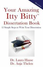 Your Amazing Itty Bitty Dissertation Book : 15 Simple Steps to Write Your...