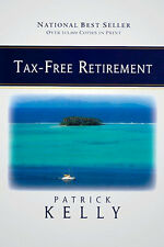 Tax-Free Retirement by Patrick Kelly Paperback 2007 Brand New
