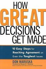 How Great Decisions Get Made: 10 Easy Steps for Reaching Agreement  on Even the