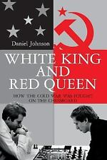 White King and Red Queen: How the Cold War Was Fought on the Chessboard Johnson